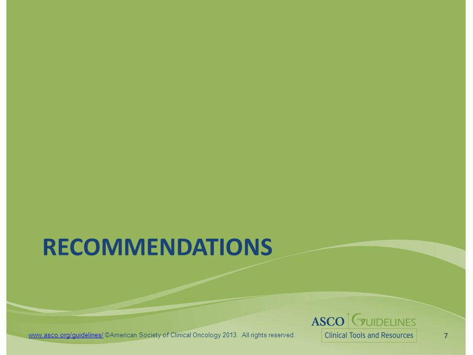 7 www.asco.org/guidelines/www.asco.org/guidelines/ ©American Society of Clinical Oncology 2013.