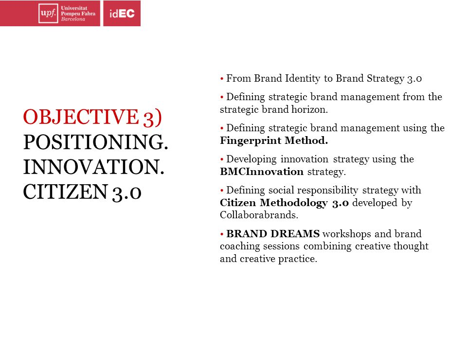 OBJECTIVE 3) POSITIONING. INNOVATION. CITIZEN 3.0 From Brand Identity to Brand Strategy 3.0 Defining strategic brand management from the strategic bra