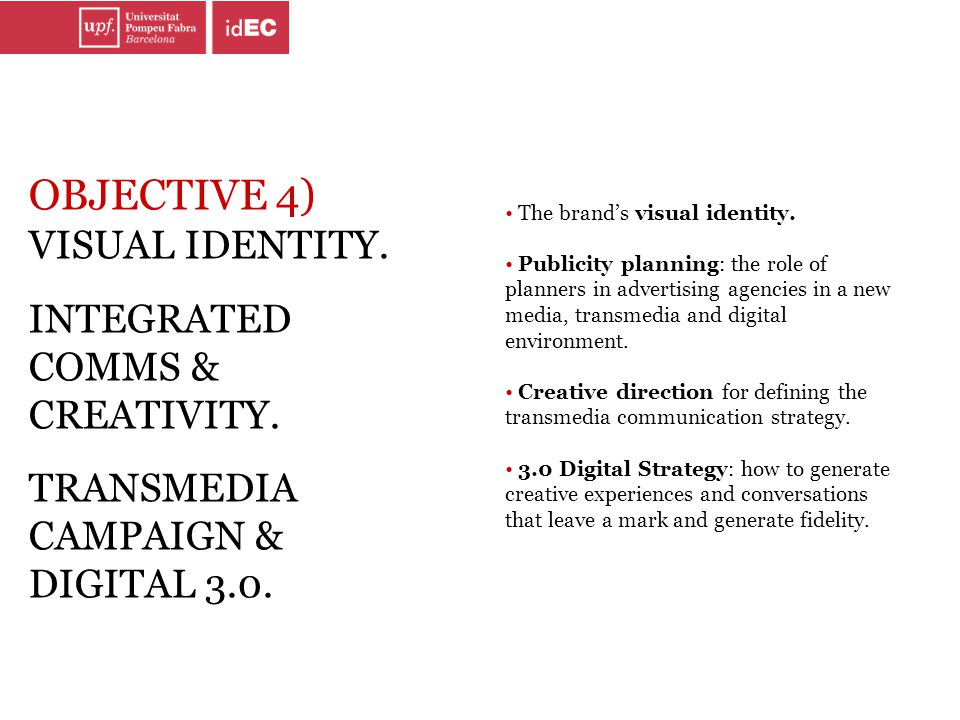 OBJECTIVE 4) VISUAL IDENTITY. INTEGRATED COMMS & CREATIVITY. TRANSMEDIA CAMPAIGN & DIGITAL 3.0. The brand's visual identity. Publicity planning: the r