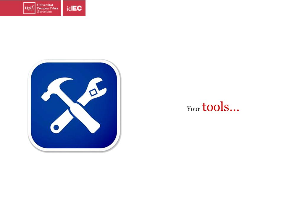 Your tools…