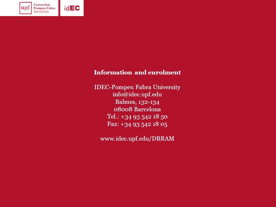 Information and enrolment IDEC-Pompeu Fabra University info@idec.upf.edu Balmes, 132-134 08008 Barcelona Tel.: +34 93 542 18 50 Fax: +34 93 542 18 05 www.idec.upf.edu/DBRAM