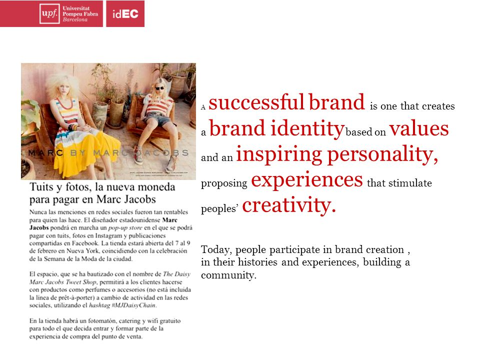 A successful brand is one that creates a brand identity based on values and an inspiring personality, proposing experiences that stimulate peoples' cr
