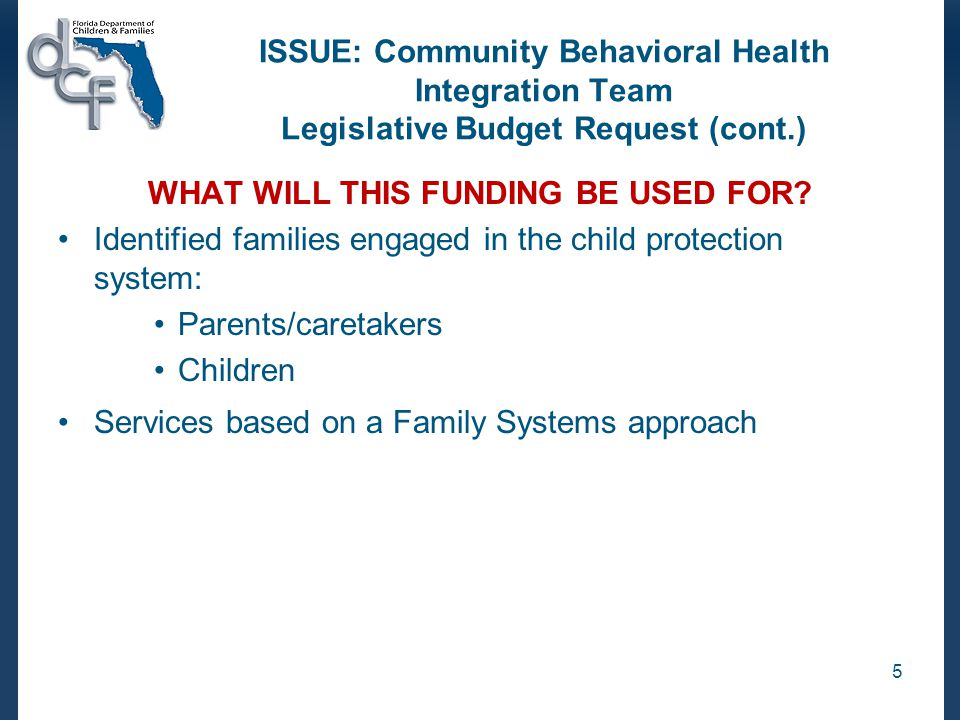 ISSUE: Community Behavioral Health Integration Team Legislative Budget Request (cont.) WHAT WILL THIS FUNDING BE USED FOR.