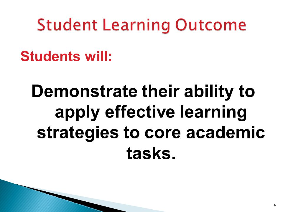 Students will: Demonstrate their ability to apply effective learning strategies to core academic tasks.