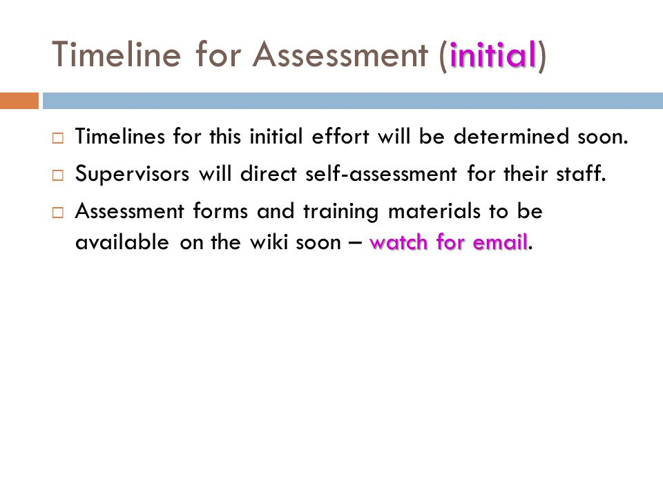 initial Timeline for Assessment (initial)  Timelines for this initial effort will be determined soon.  Supervisors will direct self-assessment for t