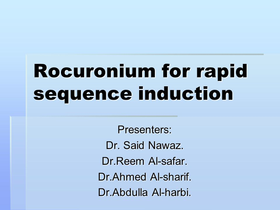 Rocuronium for rapid sequence induction Presenters: Dr.