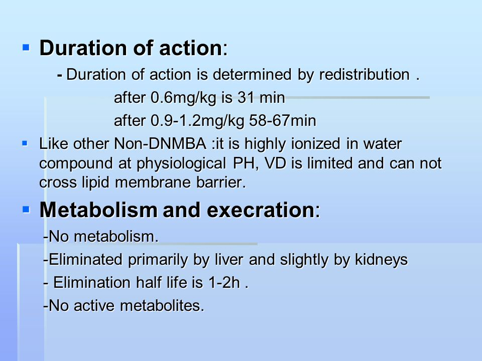  Duration of action: - Duration of action is determined by redistribution.