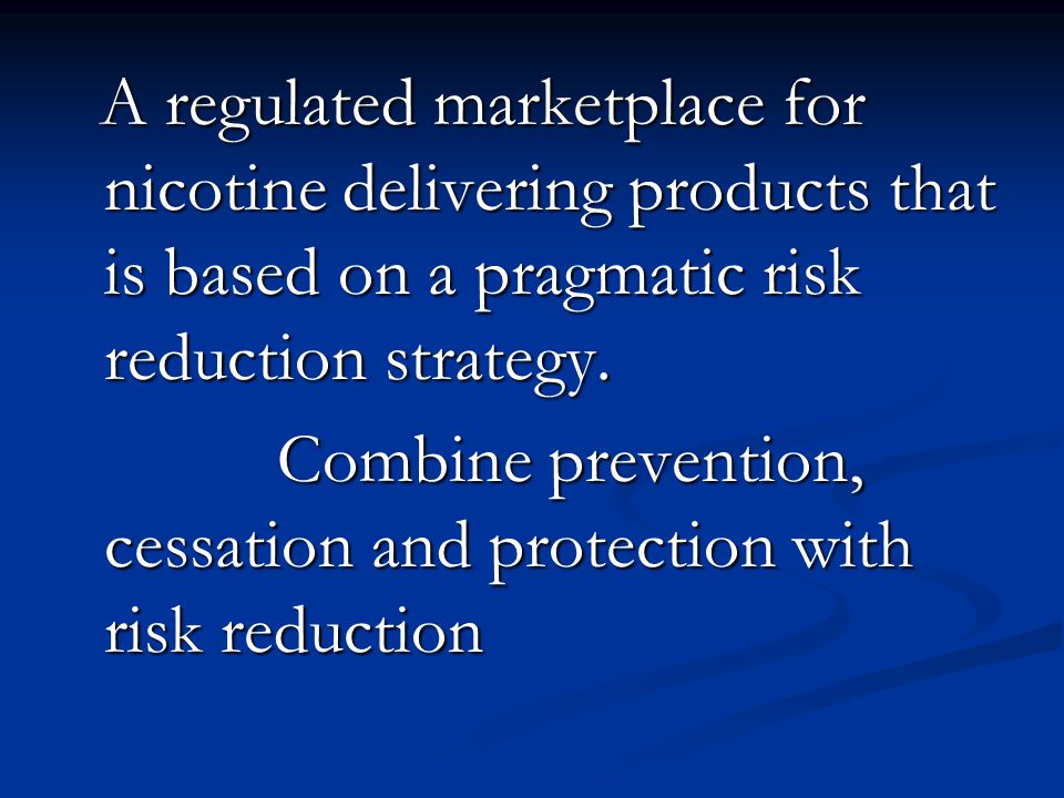 A regulated marketplace for nicotine delivering products that is based on a pragmatic risk reduction strategy.