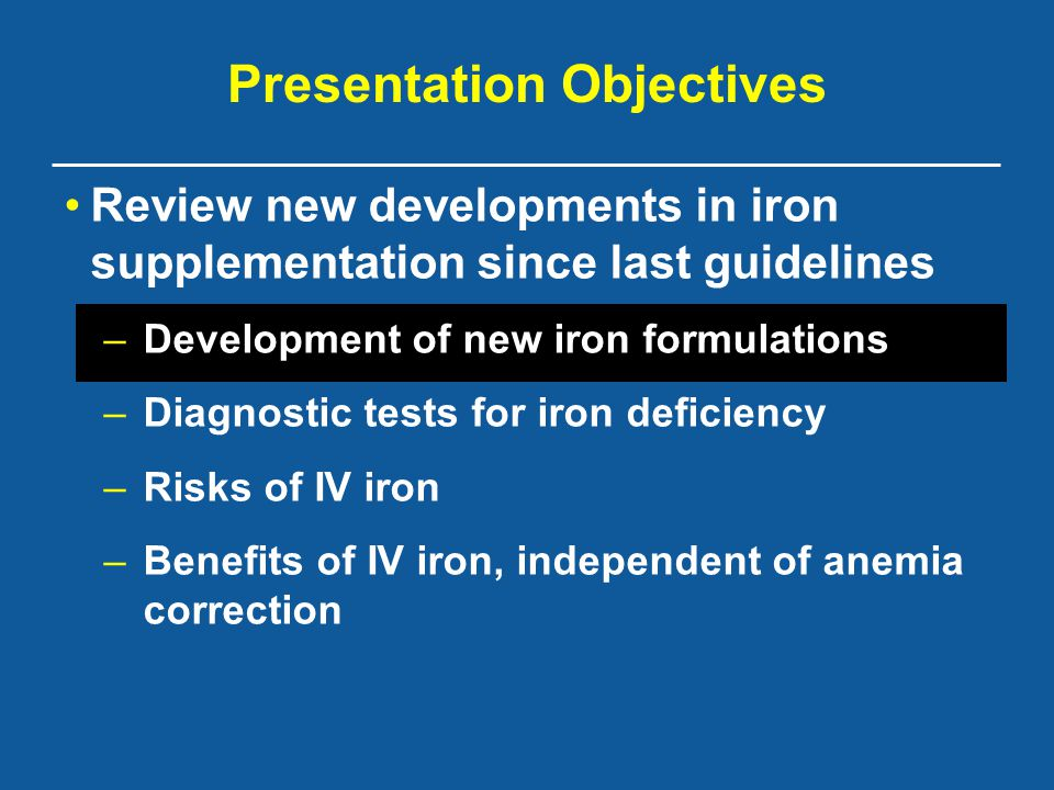 Presentation Objectives Review new developments in iron supplementation since last guidelines –Development of new iron formulations –Diagnostic tests