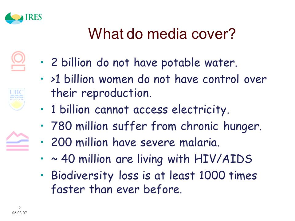 2 06.03.07 What do media cover. 2 billion do not have potable water.