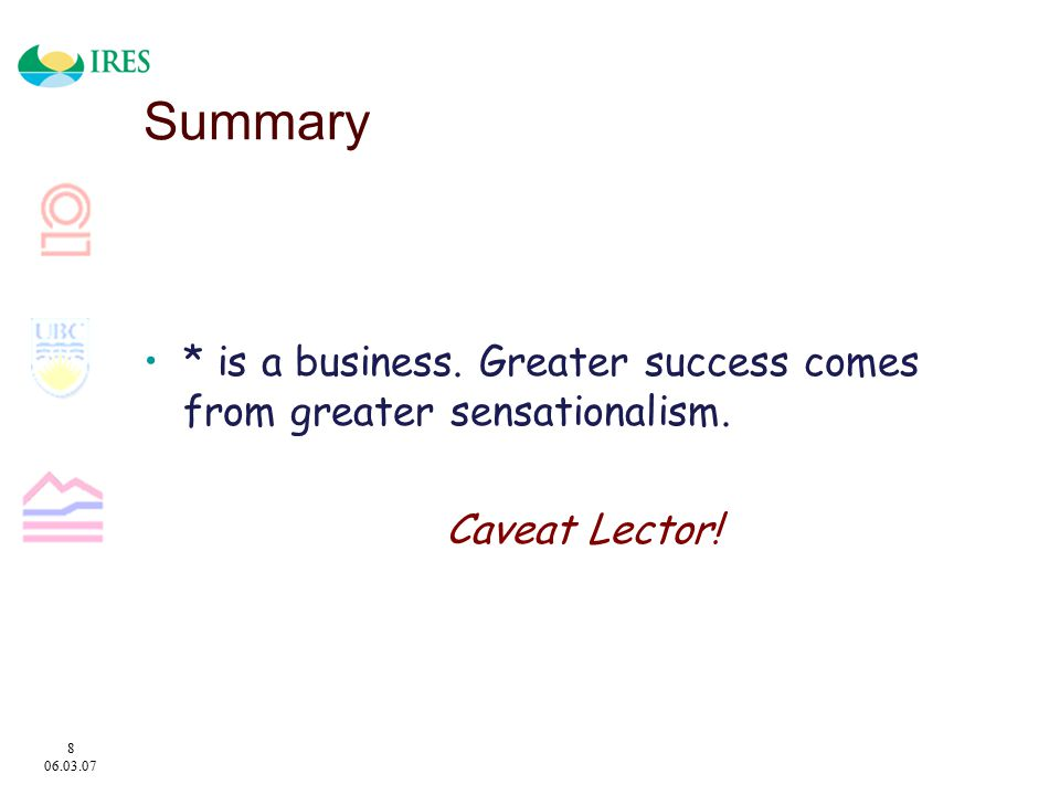 8 06.03.07 Summary * is a business. Greater success comes from greater sensationalism.