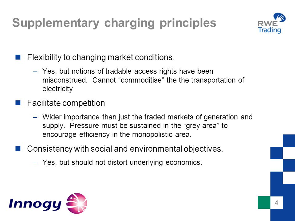 4 Supplementary charging principles Flexibility to changing market conditions. –Yes, but notions of tradable access rights have been misconstrued. Can