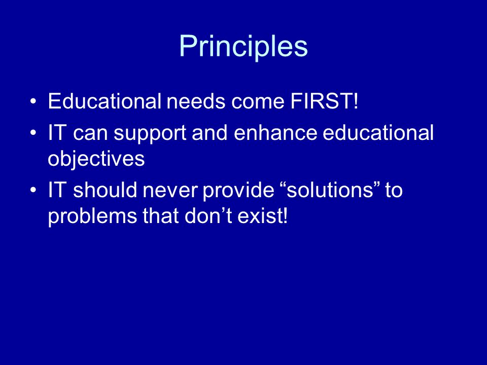 Principles Educational needs come FIRST.