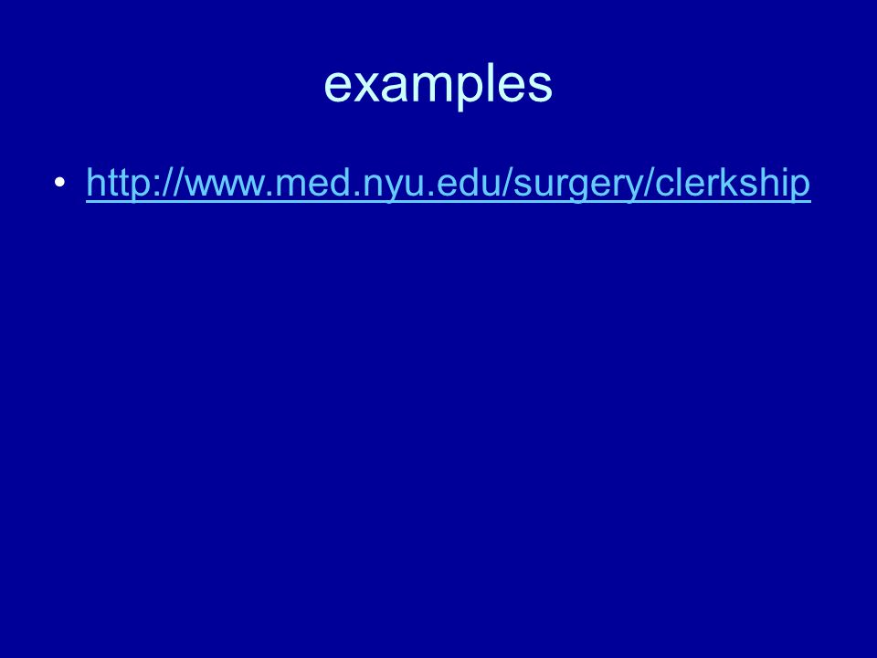 examples http://www.med.nyu.edu/surgery/clerkship