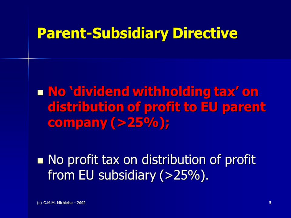 (c) G.M.M. Michielse - 20025 Parent-Subsidiary Directive No 'dividend withholding tax' on distribution of profit to EU parent company (>25%); No 'divi