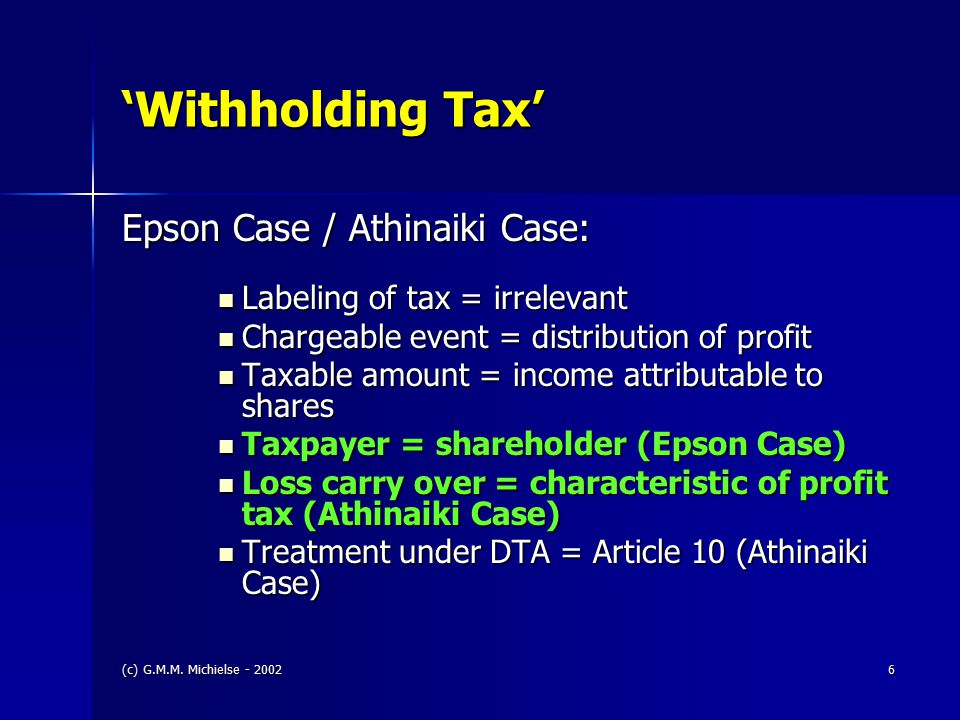 (c) G.M.M. Michielse - 20026 'Withholding Tax' Epson Case / Athinaiki Case: Labeling of tax = irrelevant Labeling of tax = irrelevant Chargeable event