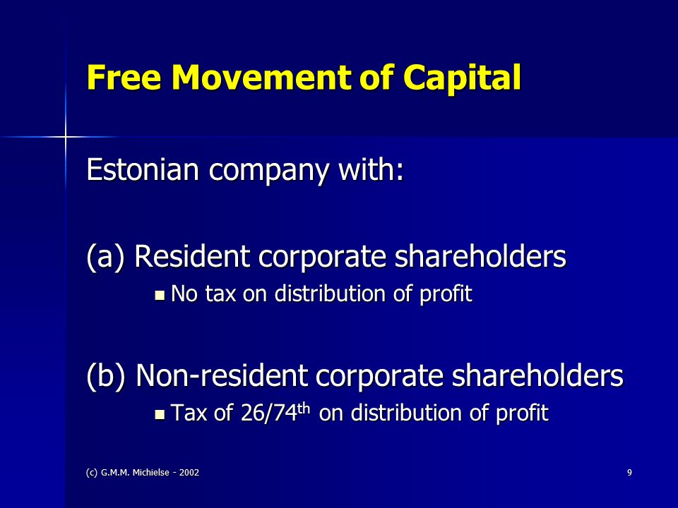 (c) G.M.M. Michielse - 20029 Free Movement of Capital Estonian company with: (a) Resident corporate shareholders No tax on distribution of profit No t