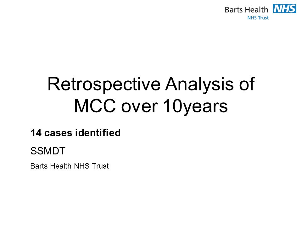 Retrospective Analysis of MCC over 10years 14 cases identified SSMDT Barts Health NHS Trust