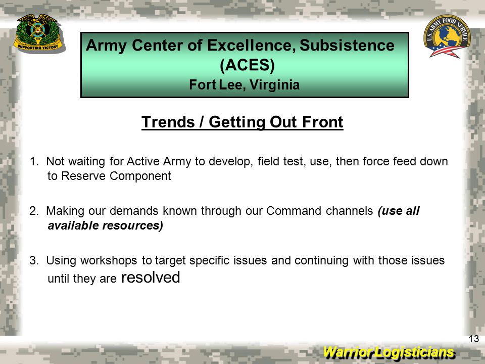 Warrior Logisticians Army Center of Excellence, Subsistence (ACES) Fort Lee, Virginia 13 Trends / Getting Out Front 1.