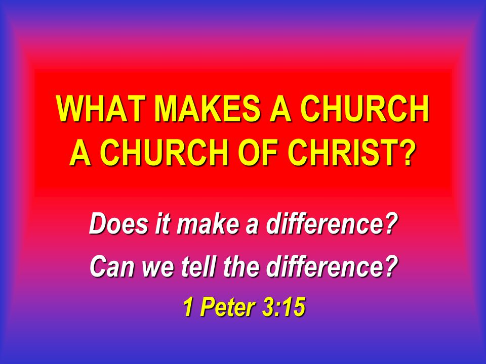 12 What Makes a Church a Church of Christ.RIGHT HEAD: JESUS Submit to Christ's authority Eph.