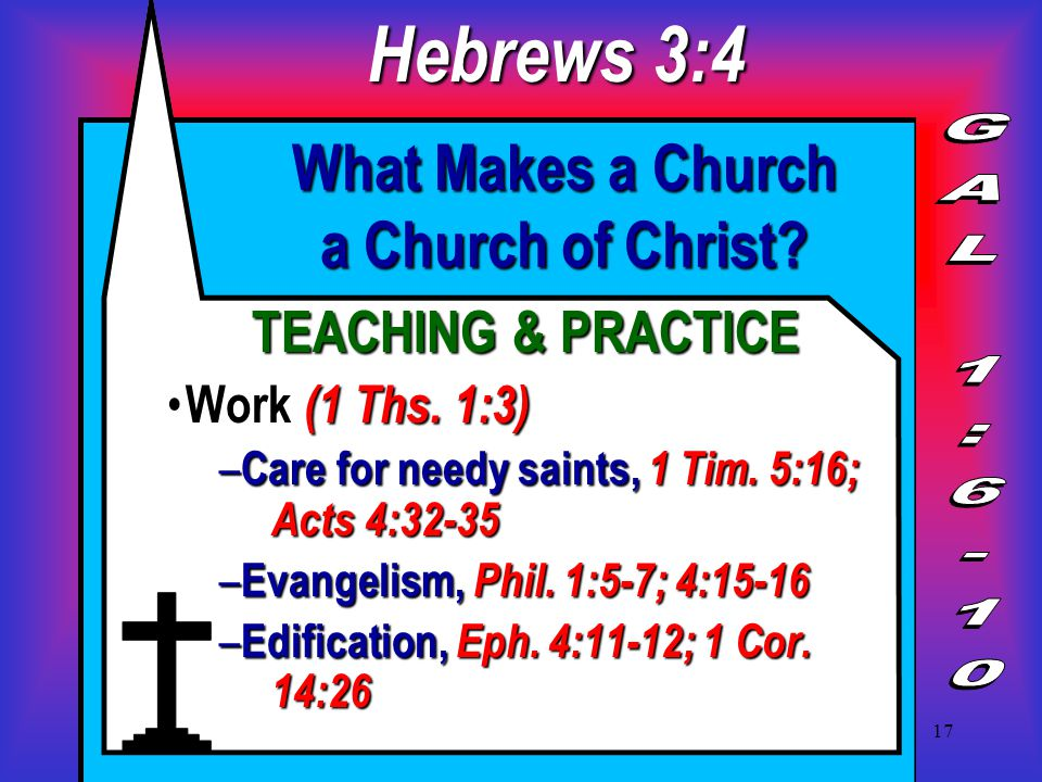 17 What Makes a Church a Church of Christ. TEACHING & PRACTICE Work (1 Ths.