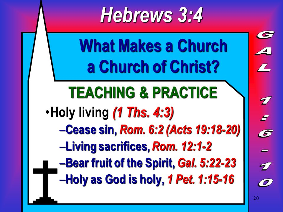 20 What Makes a Church a Church of Christ. TEACHING & PRACTICE Holy living (1 Ths.