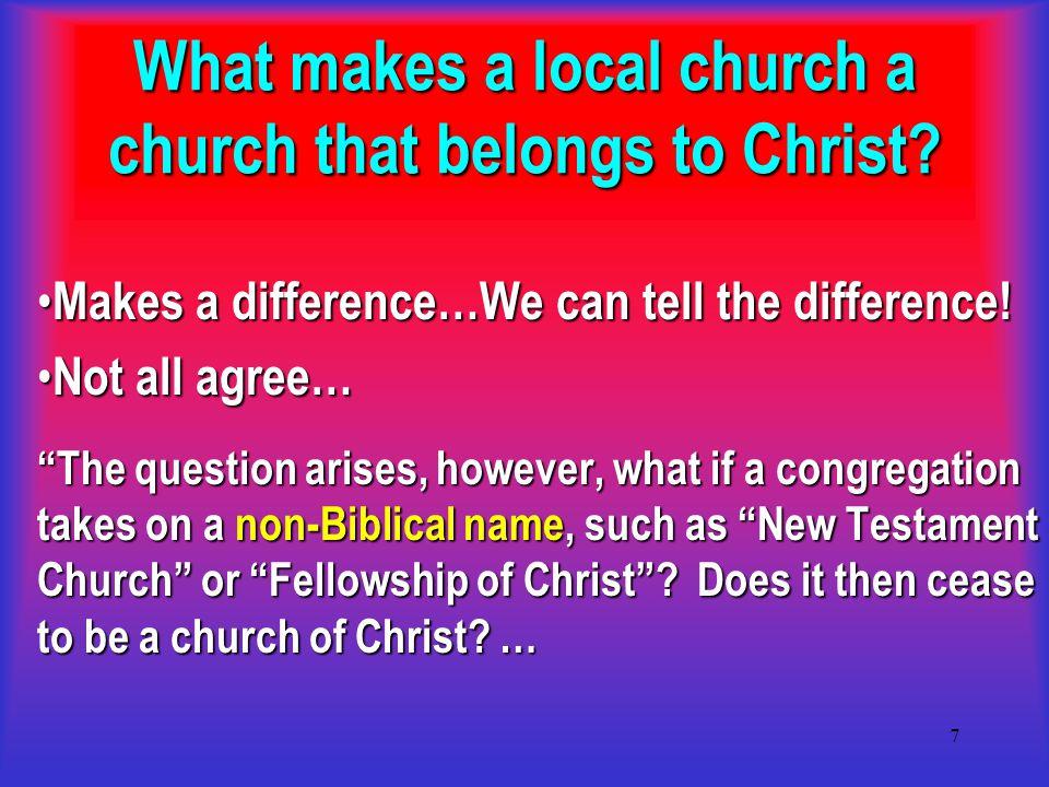 8 What makes a local church a church that belongs to Christ.