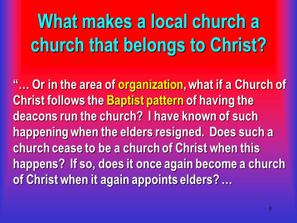 8 What makes a local church a church that belongs to Christ.