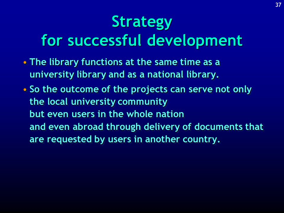 36 Strategy for successful development A synergy among several of the programs supported by VLIR has also contributed to the overall efficiency.A synergy among several of the programs supported by VLIR has also contributed to the overall efficiency.