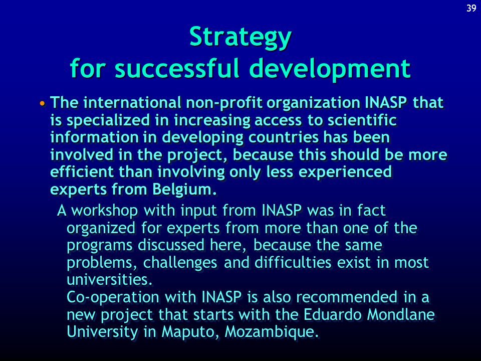 38 Strategy for successful development One project leads to another:One project leads to another: 1.One component that was planned in the library development project focused on upgrading the activities of the library that are aimed at increasing the level of information literacy of users and potential users.