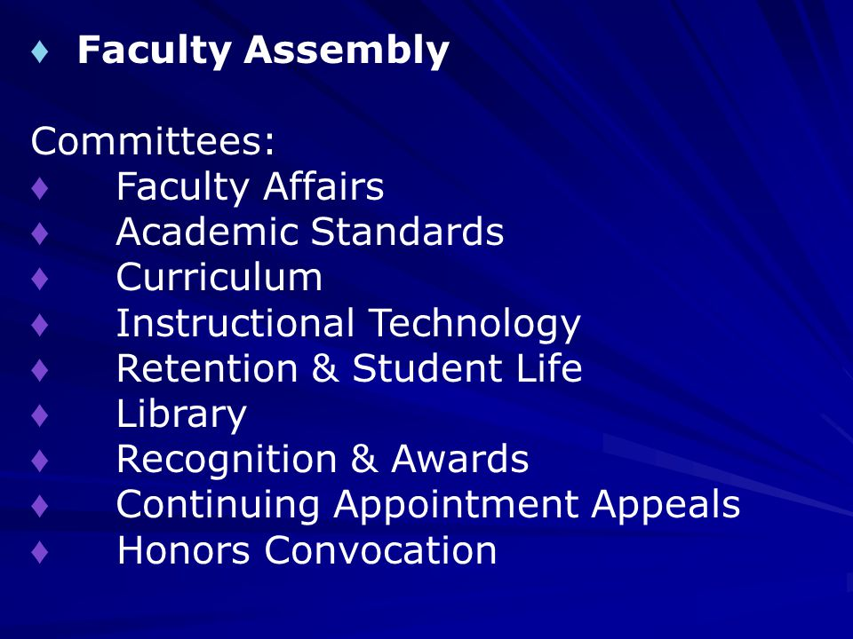 ♦ Faculty Assembly Committees: ♦ Faculty Affairs ♦ Academic Standards ♦ Curriculum ♦ Instructional Technology ♦ Retention & Student Life ♦ Library ♦ Recognition & Awards ♦ Continuing Appointment Appeals ♦ Honors Convocation