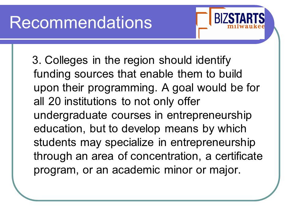 Recommendations 3. Colleges in the region should identify funding sources that enable them to build upon their programming. A goal would be for all 20