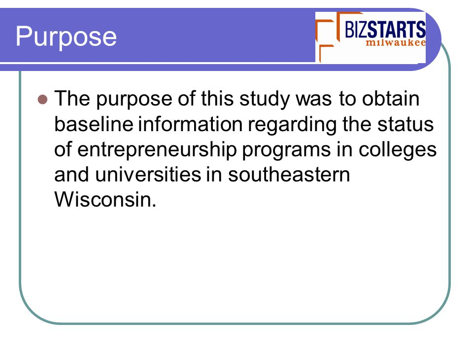 Purpose The purpose of this study was to obtain baseline information regarding the status of entrepreneurship programs in colleges and universities in