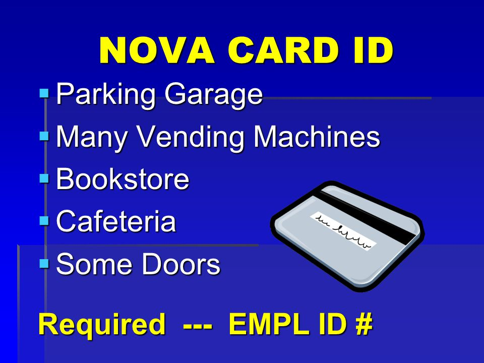 NOVA CARD ID  Parking Garage  Many Vending Machines  Bookstore  Cafeteria  Some Doors Required --- EMPL ID #