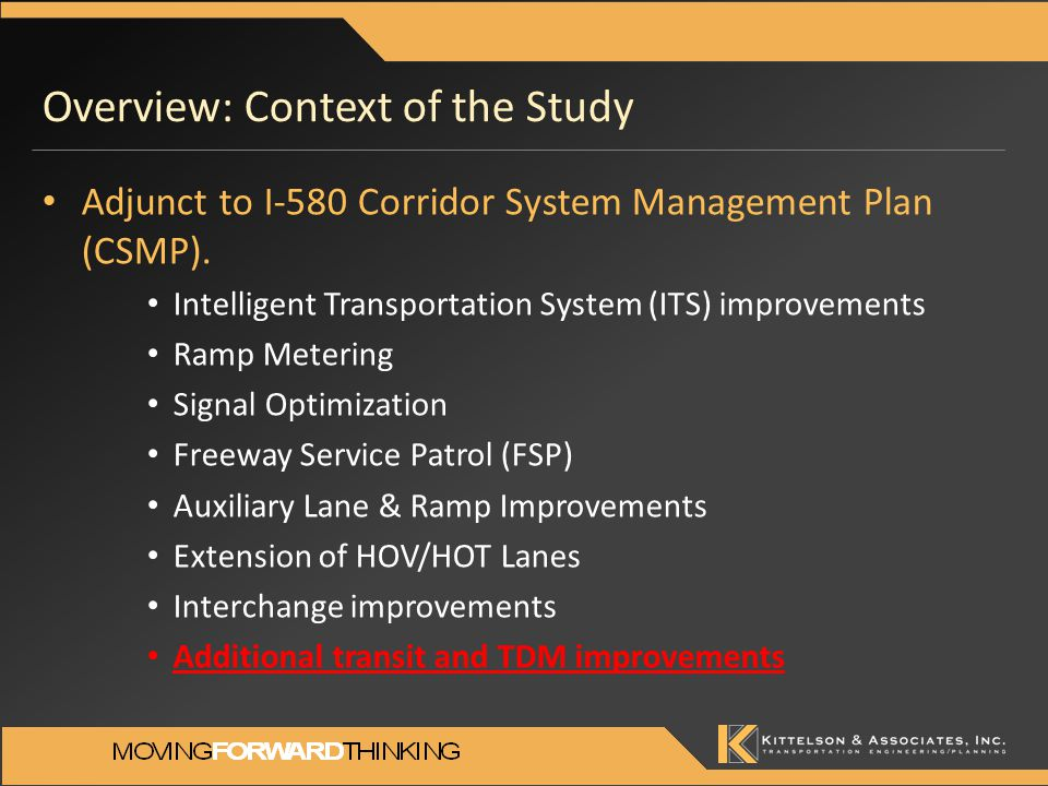 Overview: Analysis Tools Travel Demand Forecasts – Regional (SJCOG, MTC) and County (Alameda CTC) travel demand models Regional Transit Ridership Forecasts – BART to Livermore Extension Preferred Alternative Memorandum, BART – California High Speed Rail Project Ridership and Review Forecasts, Cambridge Systematics Truck Forecasts – Alameda CTC truck model – American Trucking Association (ATA) – Bay Conservation and Development Commission (BCDC) – Programmed improvement projects (FTIP/STIP, Port Projects etc.) TDM Trip Reduction – TRIMMS software (FHWA) Corridor Operation Analysis – Highway Capacity Software (McTrans) Greenhouse Gas Reduction Analysis – EMFAC/BURDEN (CARB)