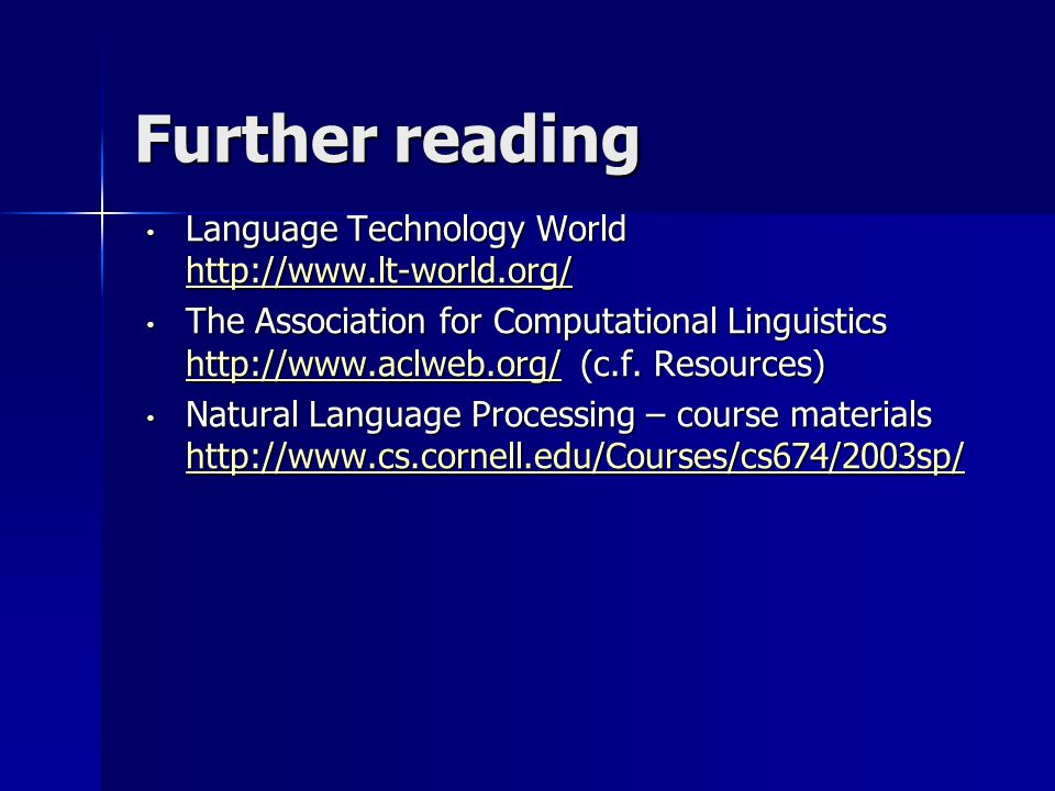 Further reading Language Technology World http://www.lt-world.org/ Language Technology World http://www.lt-world.org/ http://www.lt-world.org/ The Association for Computational Linguistics http://www.aclweb.org/ (c.f.
