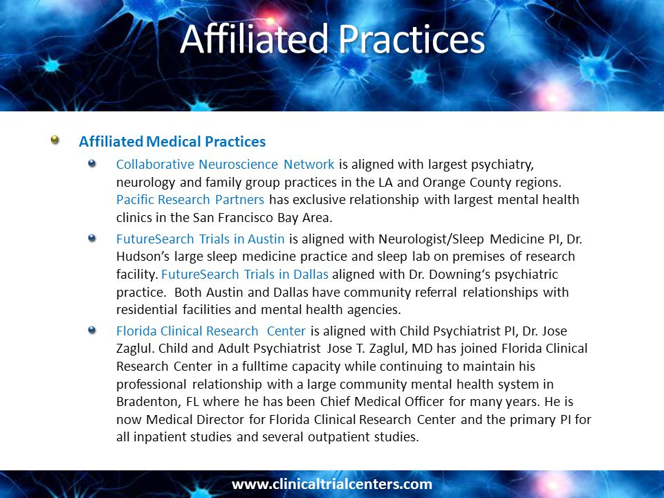 www.clinicaltrialcenters.com Affiliated Practices Affiliated Medical Practices Collaborative Neuroscience Network is aligned with largest psychiatry, neurology and family group practices in the LA and Orange County regions.