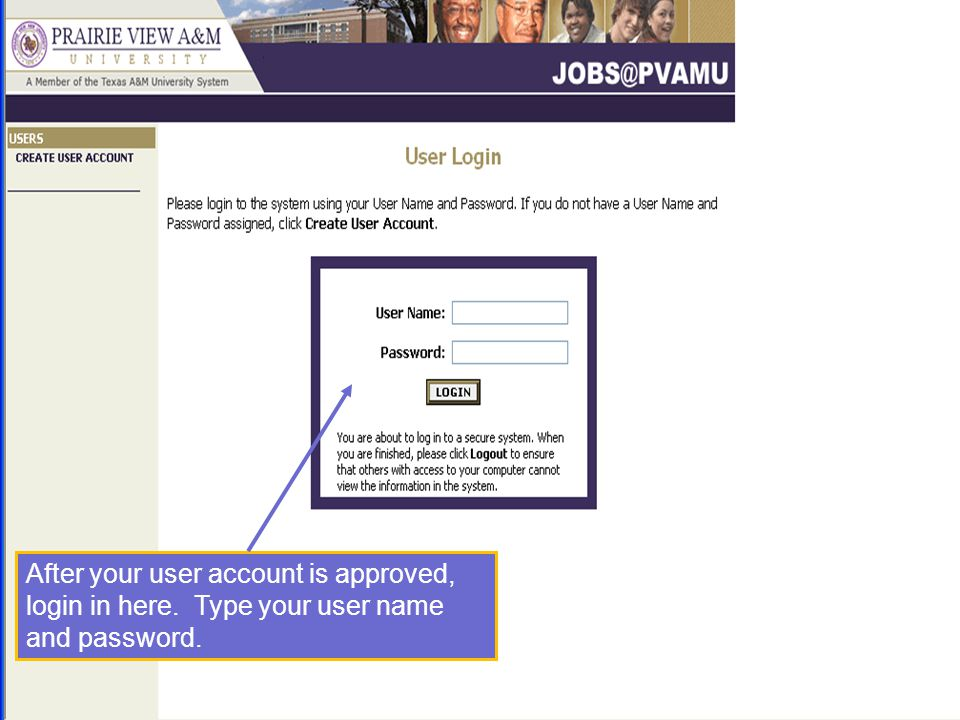 After your user account is approved, login in here. Type your user name and password.