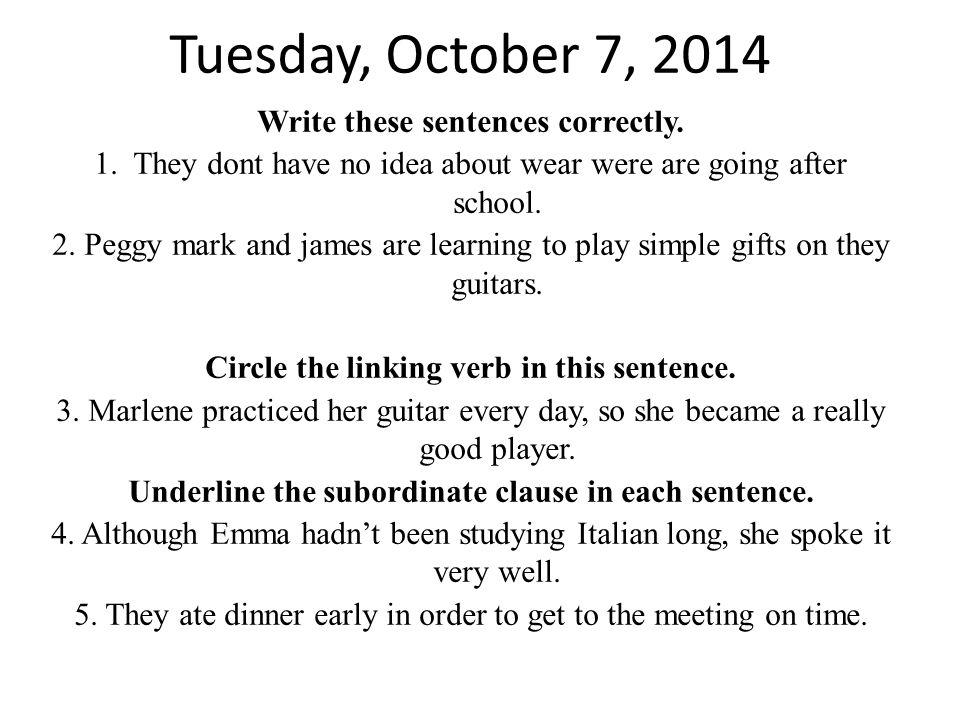 Wednesday, October 8, 2014 Write these sentences correctly.