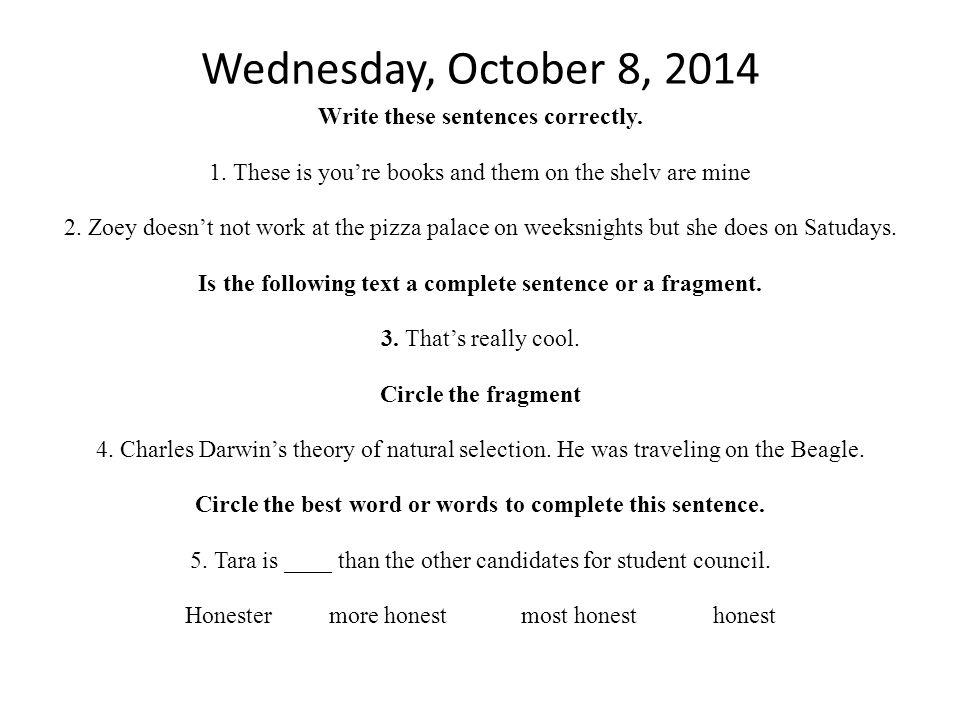 Thursday October 9, 2014 Write these sentences correctly.