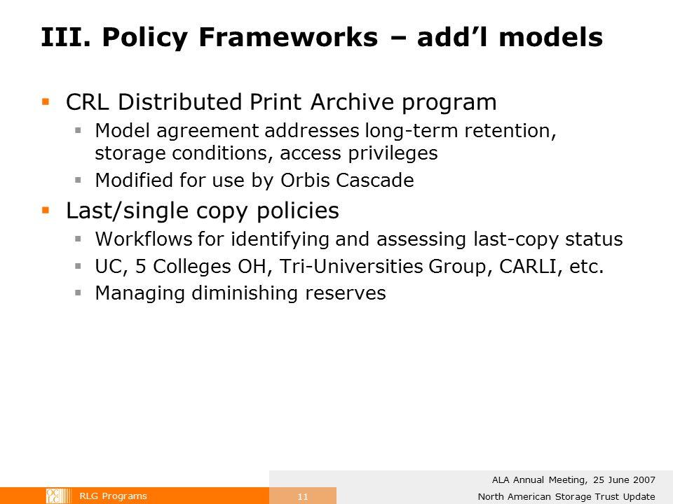 RLG Programs North American Storage Trust Update ALA Annual Meeting, 25 June 2007 11 III. Policy Frameworks – add'l models  CRL Distributed Print Arc