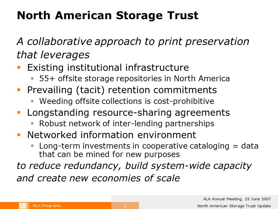 RLG Programs North American Storage Trust Update ALA Annual Meeting, 25 June 2007 3 North American Storage Trust A collaborative approach to print pre