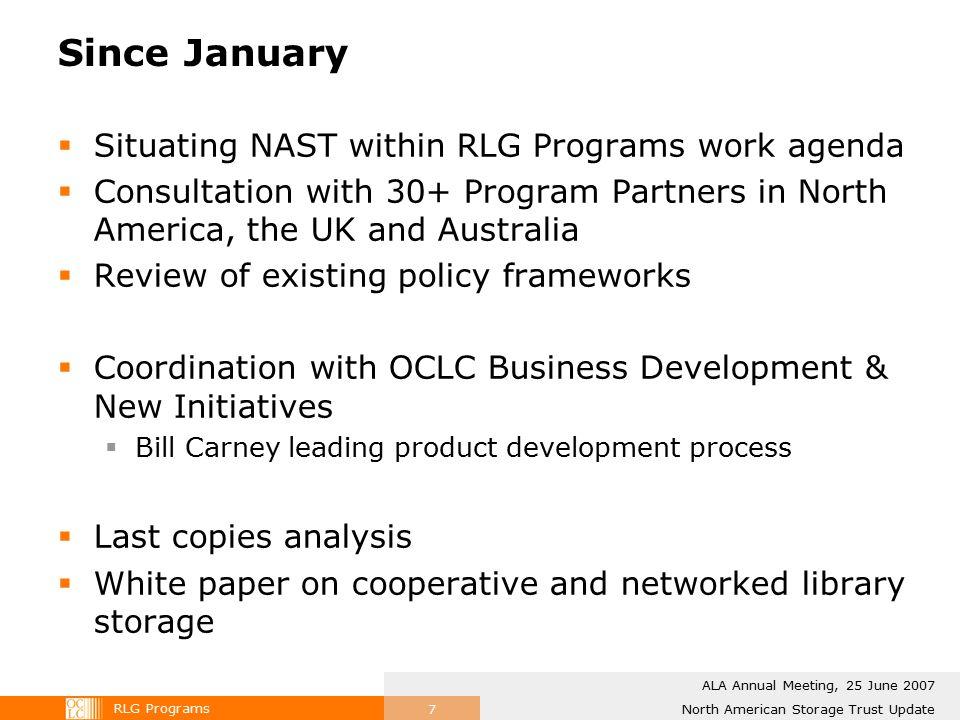 RLG Programs North American Storage Trust Update ALA Annual Meeting, 25 June 2007 7 Since January  Situating NAST within RLG Programs work agenda  C