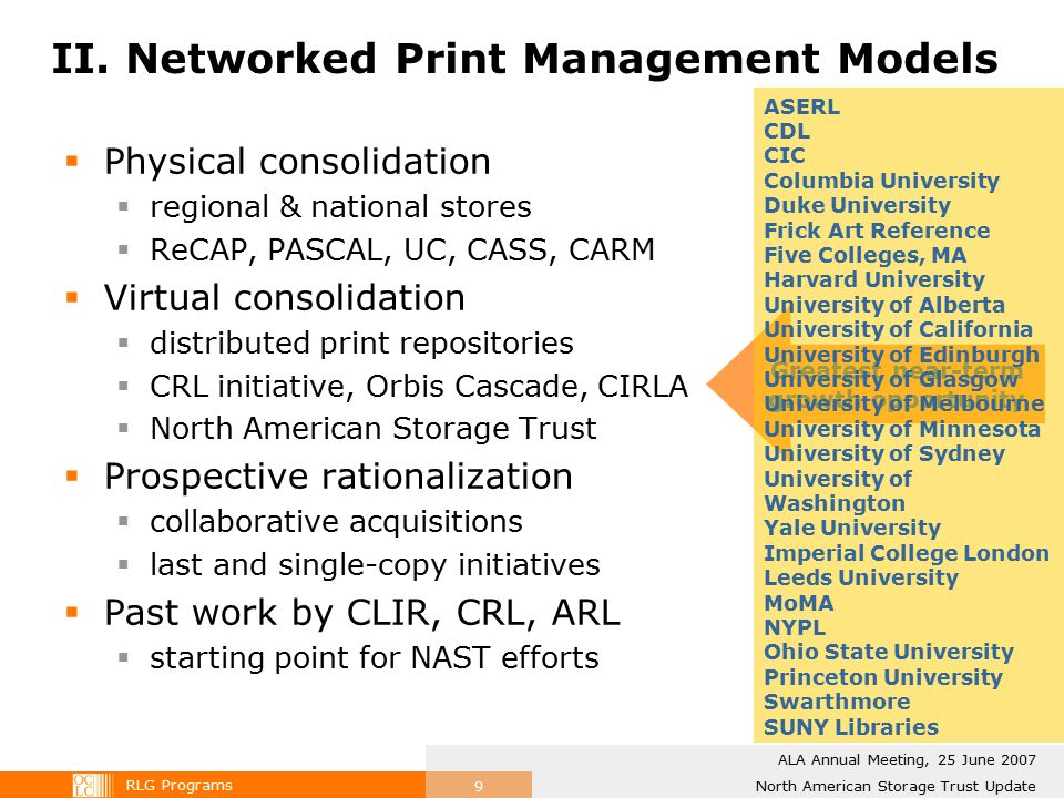 RLG Programs North American Storage Trust Update ALA Annual Meeting, 25 June 2007 9 II. Networked Print Management Models  Physical consolidation  r