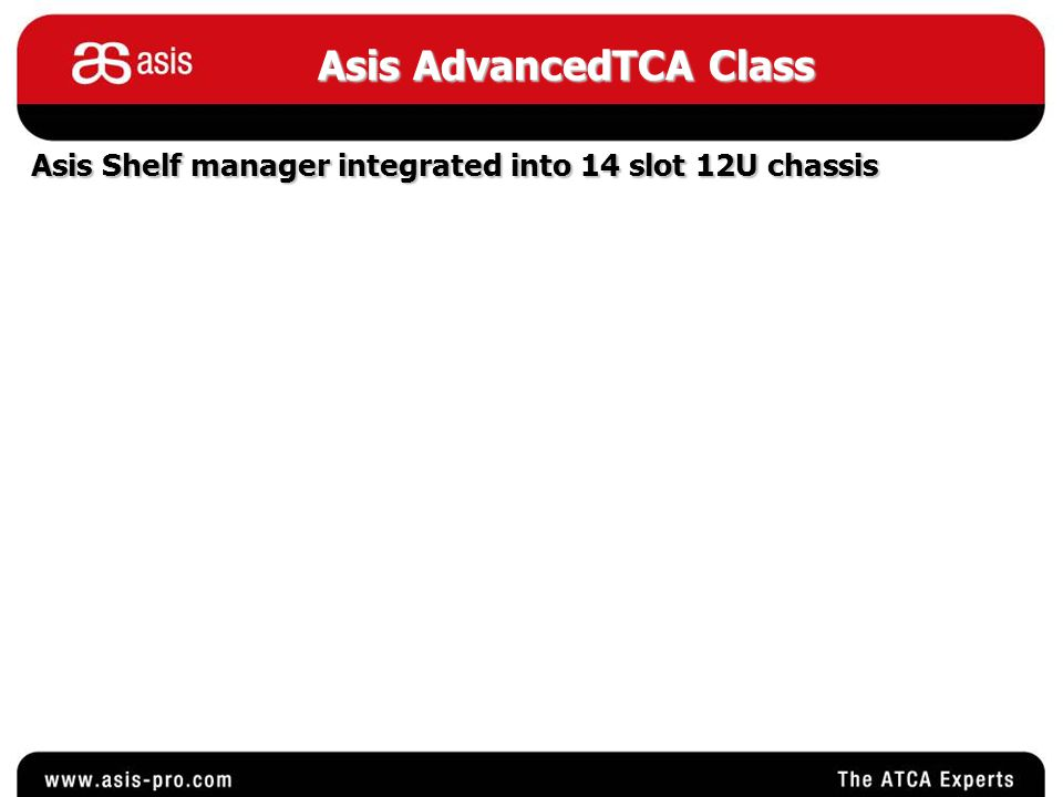 Asis AdvancedTCA Class Asis Shelf manager integrated into 14 slot 12U chassis