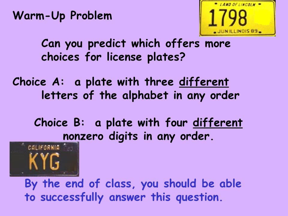 Warm-Up Problem Can you predict which offers more choices for license plates.