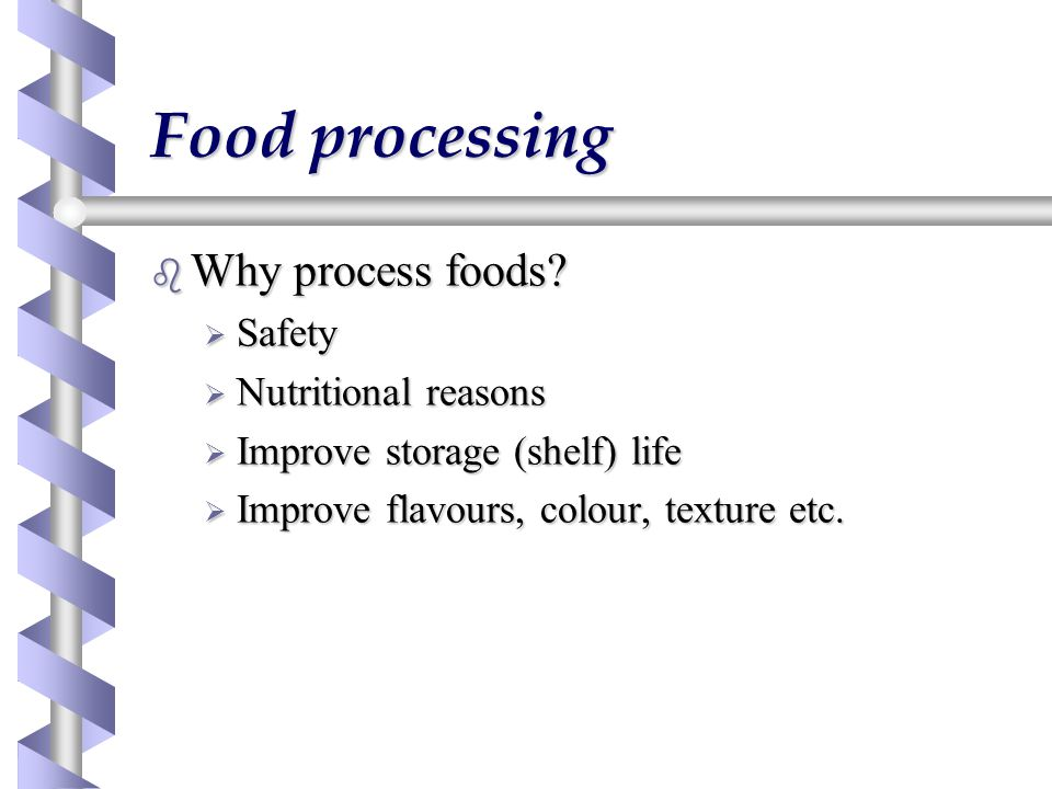 Food processing b Why process foods.