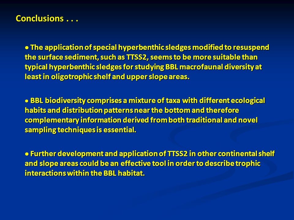 Conclusions...  The application of special hyperbenthic sledges modified to resuspend the surface sediment, such as TTSS2, seems to be more suitable