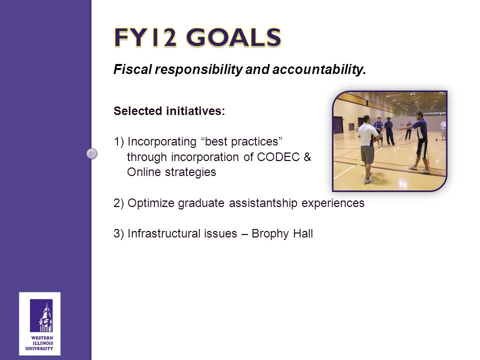 """Fiscal responsibility and accountability. Selected initiatives: 1) Incorporating """"best practices"""" through incorporation of CODEC & Online strategies 2"""