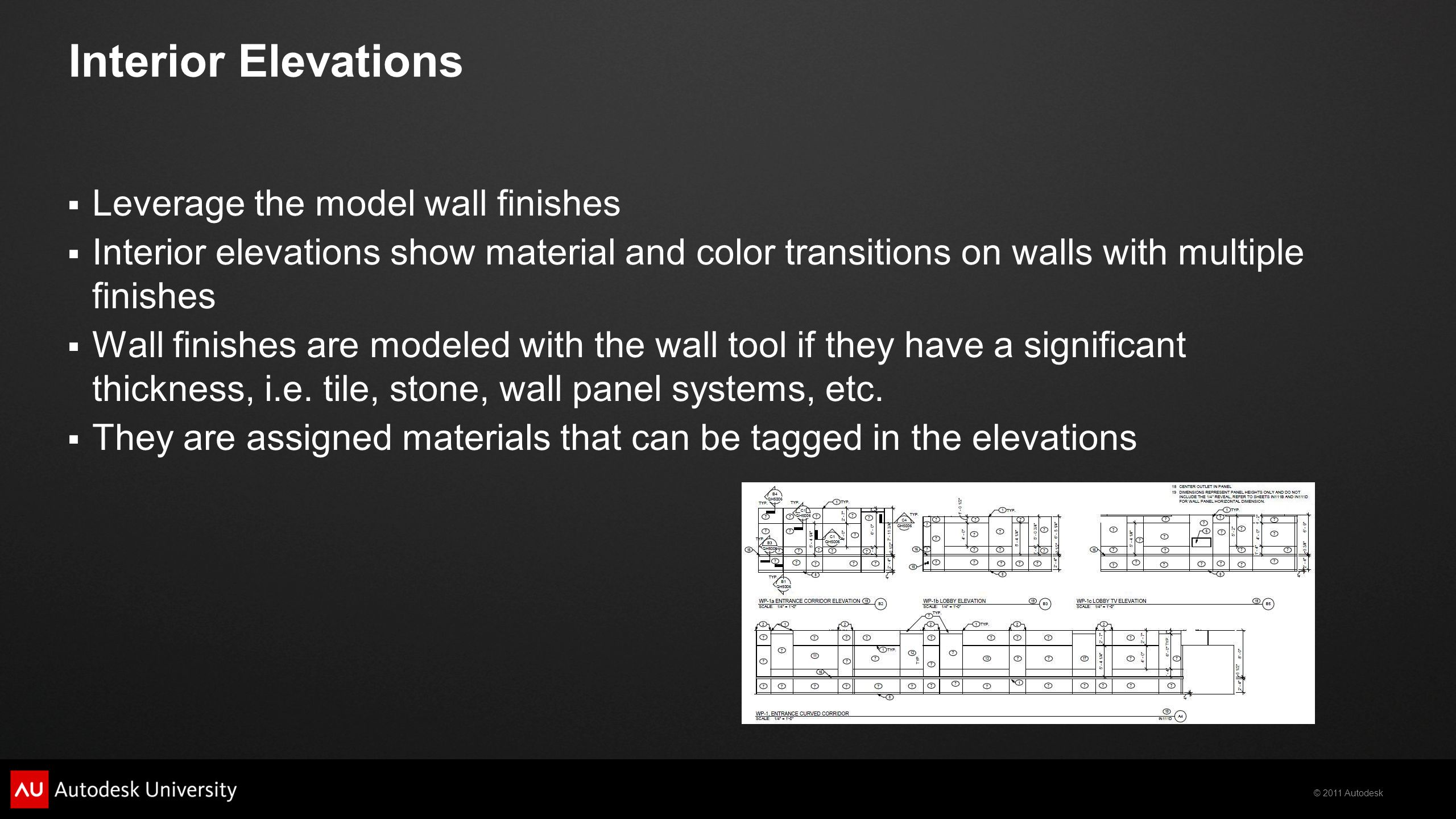 © 2011 Autodesk Interior Elevations  Leverage the model wall finishes  Interior elevations show material and color transitions on walls with multipl